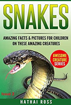 Snakes: Amazing Facts & Pictures for Children on These Amazing Creatures (Awesome Creature Series) by [Ross, Hathai]