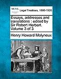 Essays, addresses and translations : edited by Sir Robert Herbert. Volume 3 Of 3, Henry Howard Molyneux, 1240011377
