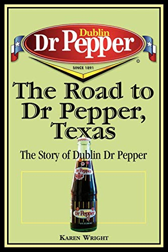 Dr Pepper Museum - The Road to Dr Pepper, Texas: The Story of Dublin Dr Pepper