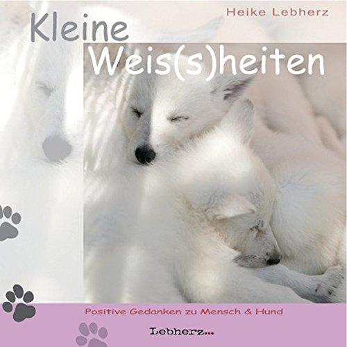 Kleine Weis(s)heiten: Positive Gedanken zu Mensch + Hund