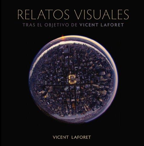 Descargar Libro Relatos Visuales. Tras El Objetivo De Vicent Laforet Vincent Laforet