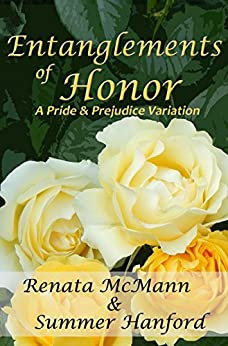Entanglements of Honor: A Pride and Prejudice Variation by [McMann, Renata, Hanford, Summer]