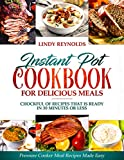 Instant Pot Cookbook For Delicious Meals : Chockful Of Recipes That Is Ready In 30 Minutes Or Less: Pressure Cooker Meal Recipes Made Easy
