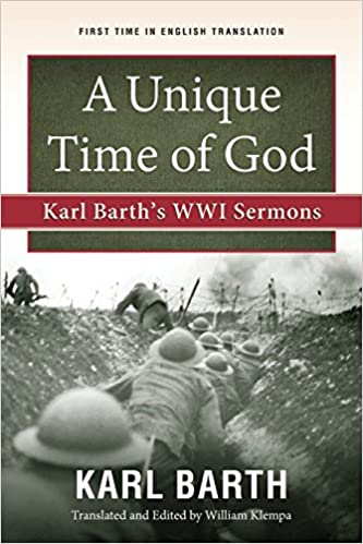 A Unique Time Of God Karl Barths Wwi Sermons Karl Barth William