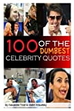 100 of the Dumbest Celebrity Quotes, Alex Trost and Vadim Kravetsky, 1483908828
