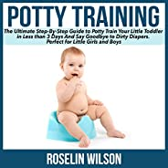 Potty Training: The Ultimate Step-by-Step Guide to Potty Train Your Little Toddler in Less than 3 Days and Say