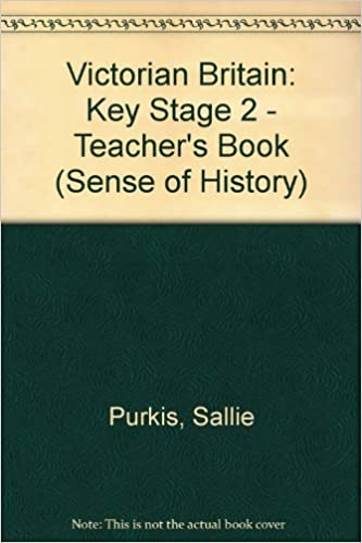 Victorian Britain: Key Stage 2 - Teacher's Book Sense of History