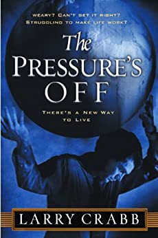 The Pressure's Off: There's a New Way to Live by [Crabb, Larry]