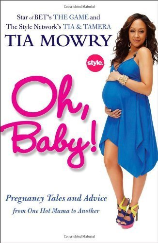 Oh, Baby!: Pregnancy Tales and Advice from One Hot Mama to Another by Mowry, Tia (2012) Hardcover
