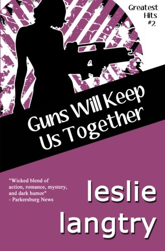 Read Online Guns Will Keep Us Together: Greatest Hits Mysteries book #2 (Volume 2) PDF