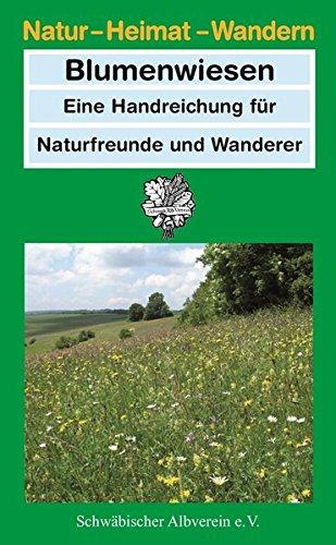 Blumenwiesen: Eine Handreichung für Naturfreunde und Wanderer (Natur - Heimat - Wandern)