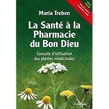 La Santé à la Pharmacie du Bon Dieu: Conseils d'utilisation des plantes médicinales (French Edition)
