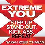 Extreme You: Step up. Stand out. Kick ass. Repeat. | Sarah Robb O'Hagan