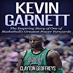Kevin Garnett: The Inspiring Story of One of Basketball's Greatest Power Forwards | Clayton Geoffreys