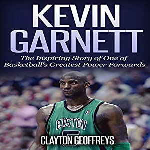 Kevin Garnett: The Inspiring Story of One of Basketball's Greatest Power Forwards Audiobook