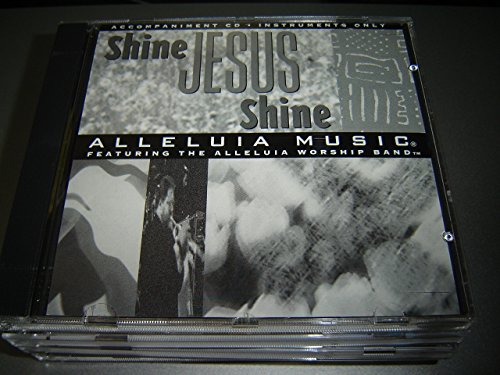 Shine Jesus Shine Accompaniment CD Instruments Only / Alleluia Music Featuring The Alleluia Worship Band / Hosanna! Integrity Music