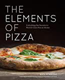 The Elements of Pizza: Unlocking the Secrets to World-Class Pies at Home: A Cookbook