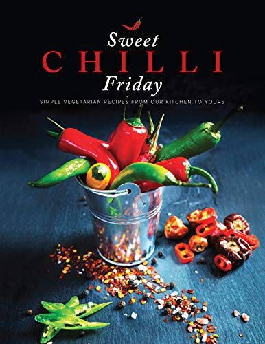 Sweet Chilli Friday 2018: Simple vegetarian recipes from our kitchen to yours by Alpa Lakhani, Anjana Natalia, Deepa Jaitha, Sangita Manek, Sheetal Mistry, Sonia Sapra