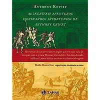 As incríveis aventuras e estranhos infortúnios de Anthony Knivet: Memórias de um aventureiro inglês que em 1591 saiu de seu país com o pirata Thomas ... entre índios canibais e colonos selvagens