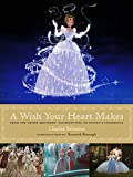 A Wish Your Heart Makes: From the Grimm Brothers' Aschenputtel to Disney's Cinderella (Disney Editions Deluxe (Film))