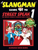 The Slangman Guide to STREET SPEAK 1: The Complete Course in American Slang & Idioms (The Slangman Guides) (Volume 1)
