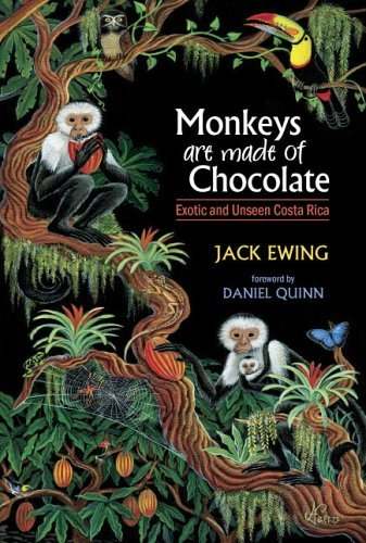 Monkeys Are Made Of Chocolate: Exotic And Unseen Costa Rica by Jack Ewing (2005-02-15)