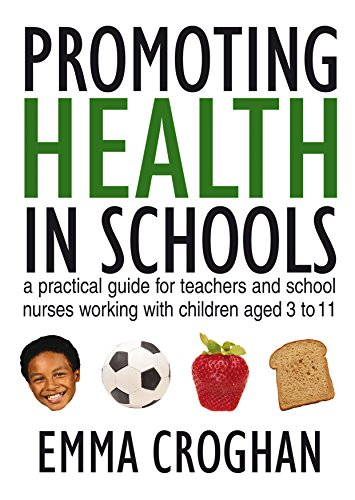 Promoting Health in Schools: A Practical Guide for Teachers & School Nurses Working with Children Aged 3 to 11 Pdf