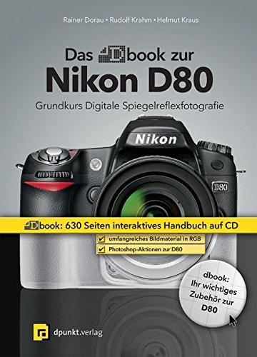 Das dbook zur Nikon D80: Ein digitales Komplettpaket für kreatives und erfolgreiches Fotografieren mit dem Nikon-System