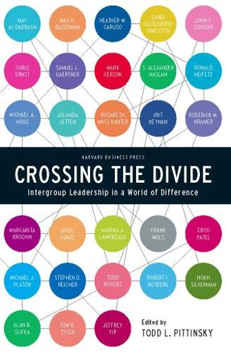 Crossing the Divide: Intergroup Leadership in a World of...