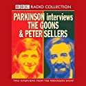 Goon Show: Parkinson Interviews - The Goons & Peter Sellers Radio/TV Program by BBC Audiobooks Narrated by  full cast
