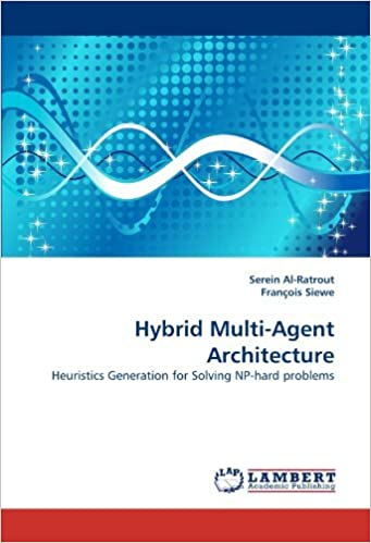 Book Hybrid Multi-Agent Architecture: Heuristics Generation for Solving NP-hard problems by Serein Al-Ratrout (2010-09-02)