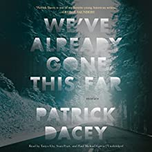 We've Already Gone This Far Audiobook by Patrick Dacey Narrated by Tanya Eby, Sean Pratt, Paul Michael Garcia