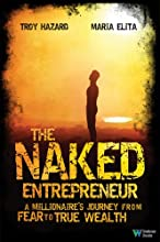 The Naked Entrepreneur: A Millionaire's Journey from Fear to True Wealth