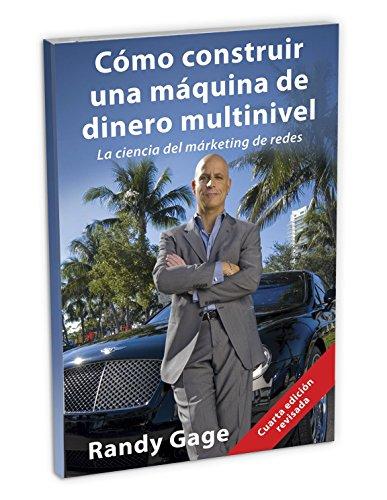 Como construir una maquina de dinero multinivel: La ciencia del marketing de redes (Spanish Edition) [Randy Gage] (Tapa Blanda)