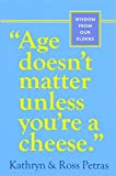 """Age Doesn't Matter Unless You're a Cheese"": Wisdom from Our Elders"
