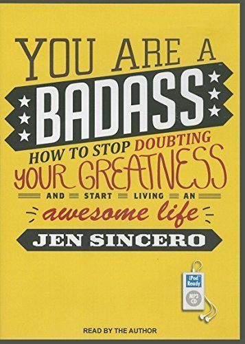 You Are a Badass: How to Stop Doubting Your Greatness and Start Living an Awesome Life by Jen Sincero (2013-09-16)