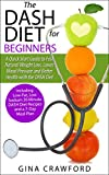 DASH Diet:The DASH Diet for Beginners – A DASH Diet QUICK START GUIDE to Fast Natural Weight Loss, Lower Blood Pressure and Better Health, Including DASH Diet Recipes & 7-Day Meal Plan