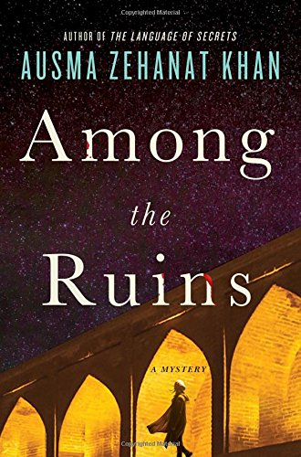 Among the Ruins: A Mystery (Rachel Getty and Esa Khattak Novels), Khan, Ausma Zehanat