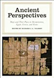 Ancient Perspectives: Maps and Their Place in Mesopotamia, Egypt, Greece, and Rome (The Kenneth Nebenzahl Jr. Lectures in the History of Cartography) by Richard J. A. Talbert