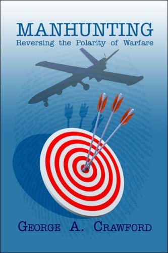 Book: Manhunting - Reversing the Polarity of Warfare by George A. Crawford