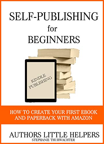 Self-Publishing for Beginners: How to create your first ebook and paperback with Amazon (kindle publishing) (Books for Indie Authors 1) (English Edition)