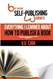 Because Self-Publishing Works: Everything I Learned About How to Publish a Book (Volume 1)