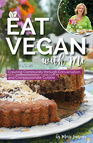 Eat Vegan With Me: Creating Community through Conversation and Compassionate Cuisine by Mary F. Lawrence