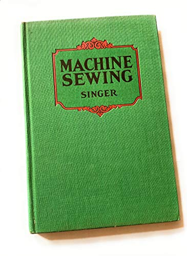 Machine Sewing: a Treatise on the Care and Use of Family Sewing Machines and Their Attachments, Specially Prepared for Teachers of Home Economics