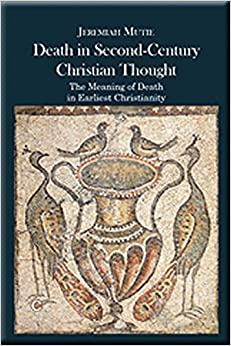Death in Second-Century Christian Thought: The Meaning of Death in Earliest Christianity