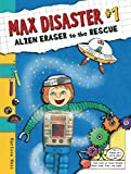 Max Disaster #1: Alien Eraser to the Rescue