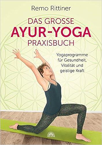 Das große Ayur-Yoga-Praxisbuch: Yogaprogramme für Gesundheit ...