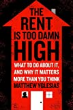 The Rent Is Too Damn High: What To Do About It, And Why It Matters More Than You Think