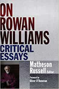 on rowan williams critical essays Telegraph interview with archbishop rowan williams  in advance of the publication of his collection of lectures and essays,  dr williams is critical of the.