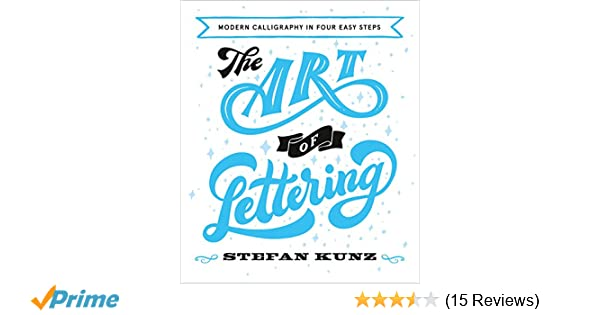The Art Of Lettering Modern Calligraphy In Four Easy Steps Stefan Kunz 9780008219826 Amazon Books